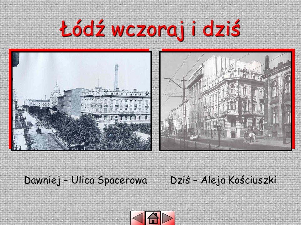 Łódź wczoraj i dziś Dawniej – Ulica Spacerowa Dziś – Aleja Kościuszki