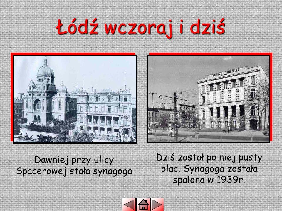 Łódź wczoraj i dziś Dziś został po niej pusty plac.
