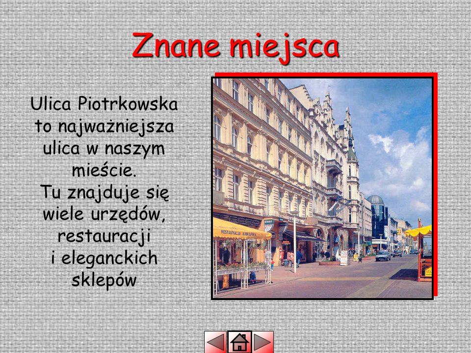 Znane miejsca Ulica Piotrkowska to najważniejsza ulica w naszym mieście.