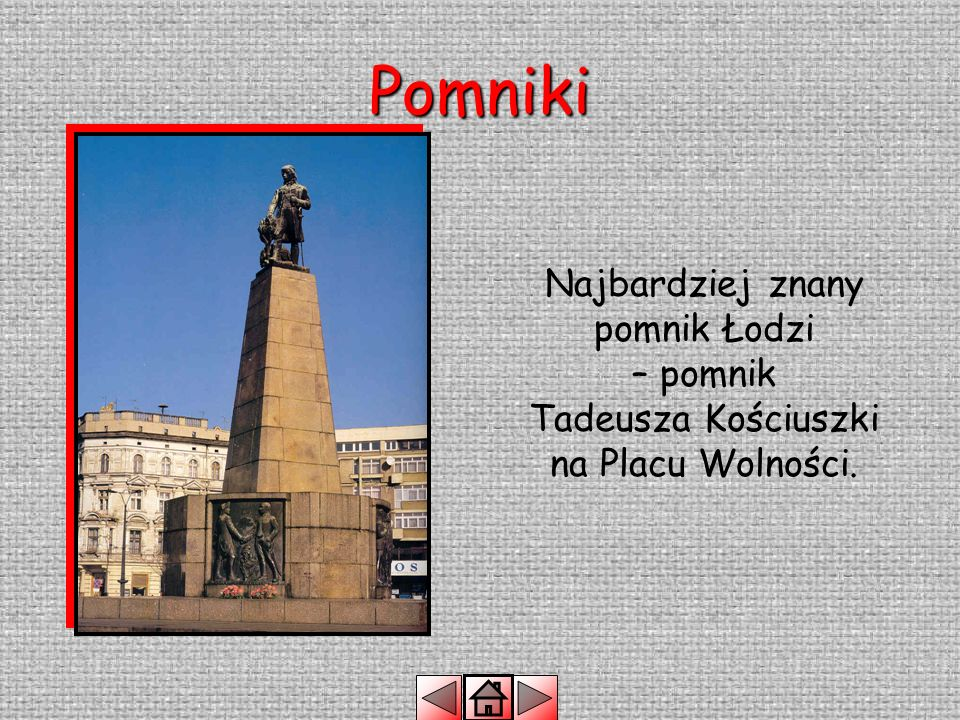 Pomniki Najbardziej znany pomnik Łodzi – pomnik Tadeusza Kościuszki na Placu Wolności.