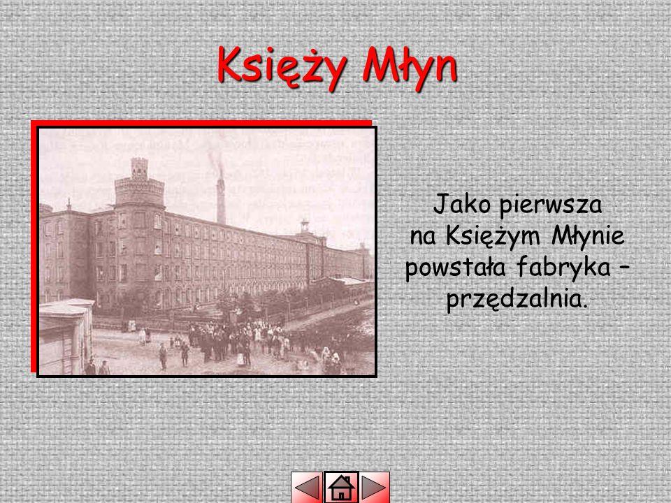 Jako pierwsza na Księżym Młynie powstała fabryka – przędzalnia.