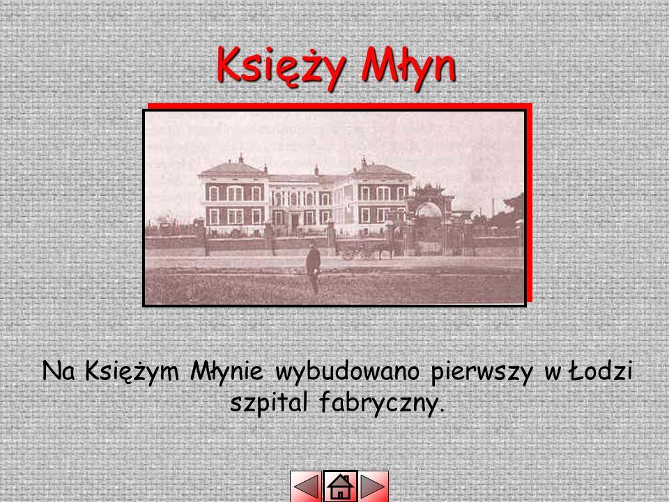 Na Księżym Młynie wybudowano pierwszy w Łodzi szpital fabryczny.