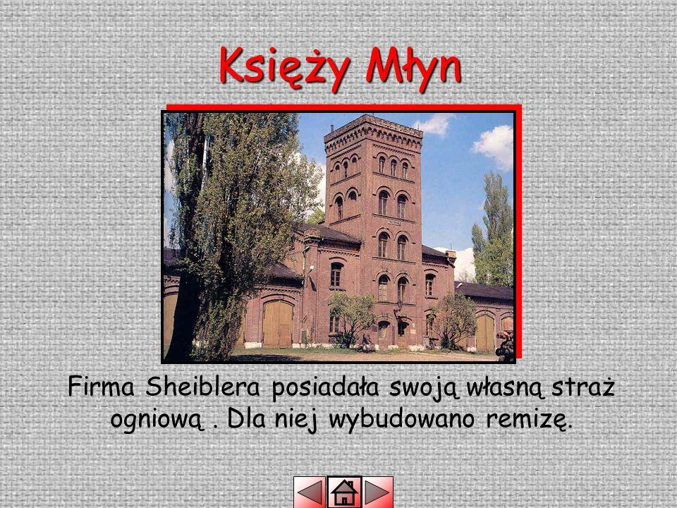 Księży Młyn Firma Sheiblera posiadała swoją własną straż ogniową . Dla niej wybudowano remizę.