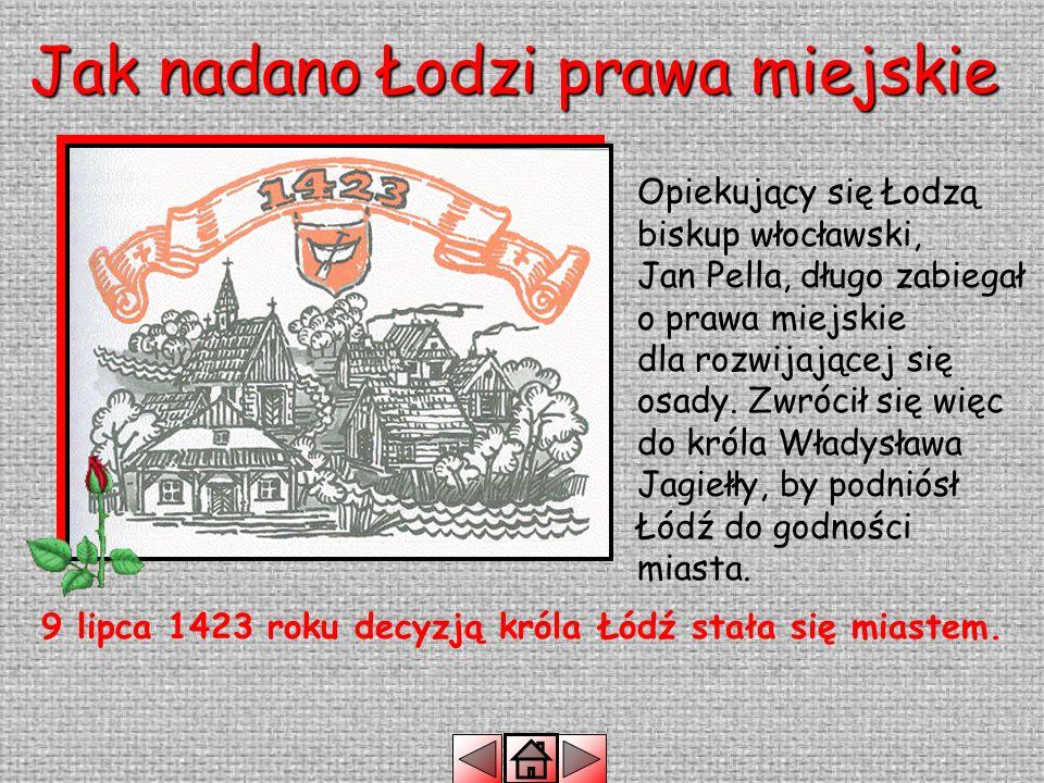 9 lipca 1423 roku decyzją króla Łódź stała się miastem.
