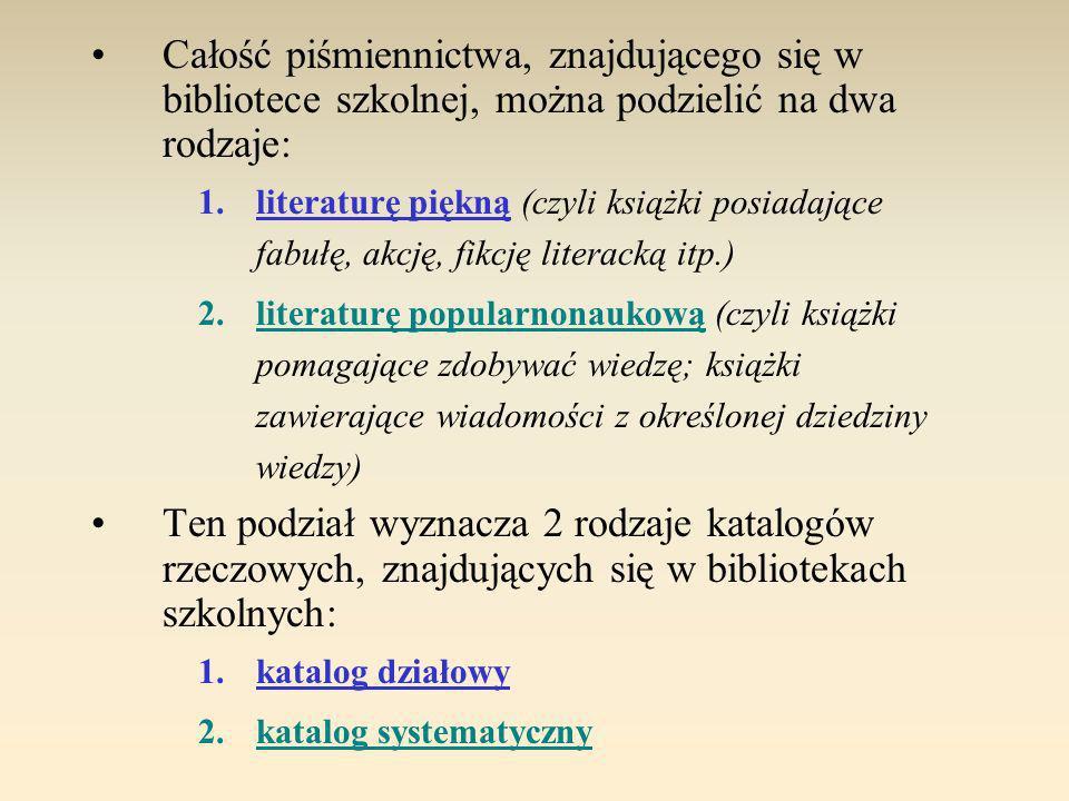 Całość piśmiennictwa, znajdującego się w bibliotece szkolnej, można podzielić na dwa rodzaje: