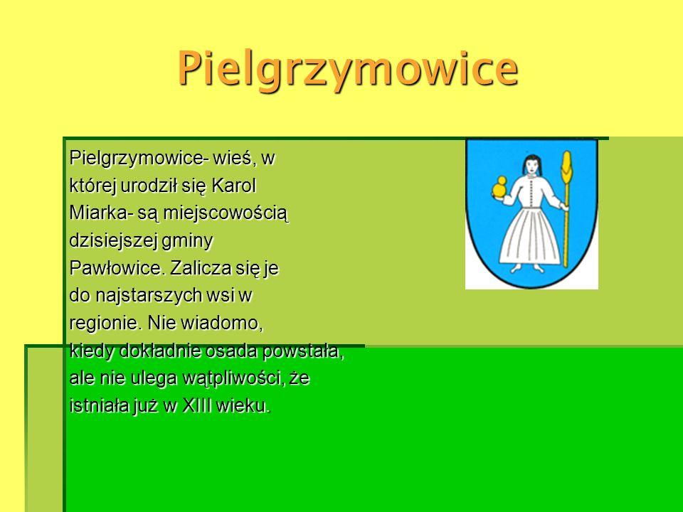Pielgrzymowice Pielgrzymowice- wieś, w której urodził się Karol