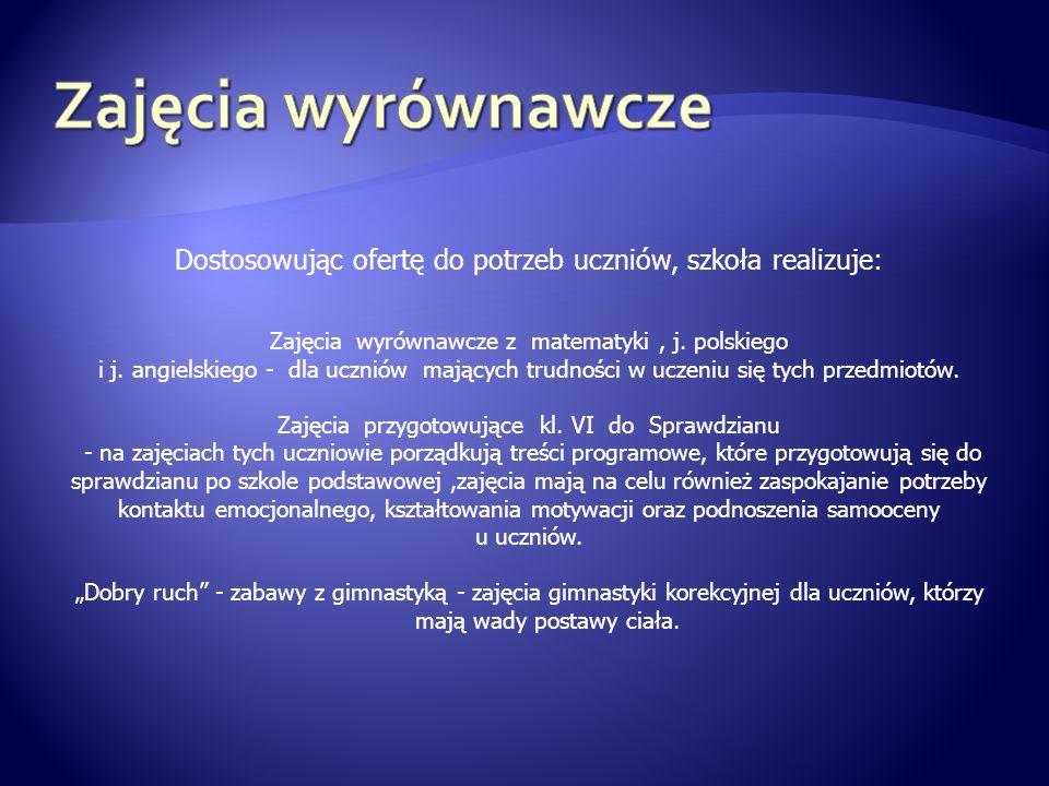 Zajęcia wyrównawczeDostosowując ofertę do potrzeb uczniów, szkoła realizuje: Zajęcia wyrównawcze z matematyki , j. polskiego.