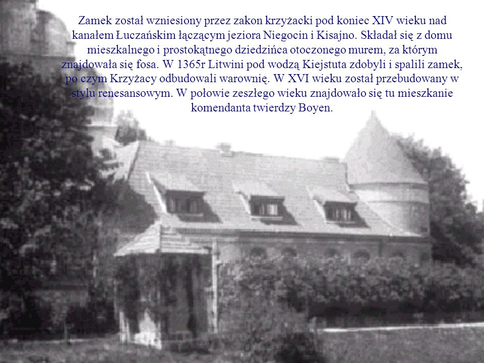 Zamek został wzniesiony przez zakon krzyżacki pod koniec XIV wieku nad kanałem Łuczańskim łączącym jeziora Niegocin i Kisajno.