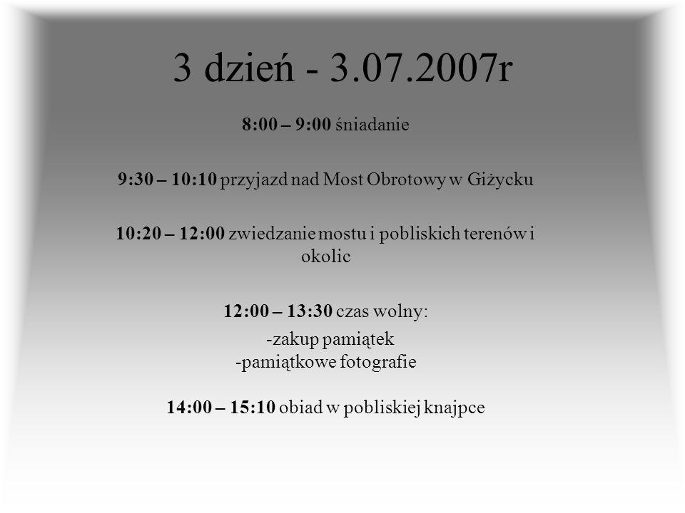 3 dzień - 3.07.2007r 8:00 – 9:00 śniadanie. 9:30 – 10:10 przyjazd nad Most Obrotowy w Giżycku.