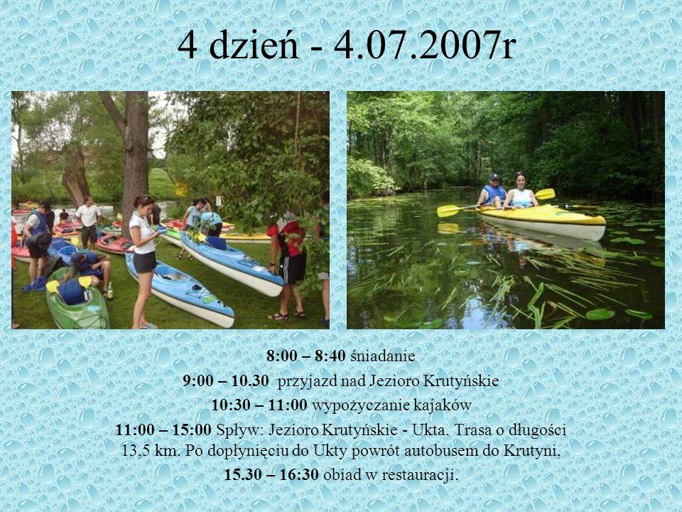 4 dzień - 4.07.2007r8:00 – 8:40 śniadanie. 9:00 – 10.30 przyjazd nad Jezioro Krutyńskie. 10:30 – 11:00 wypożyczanie kajaków.