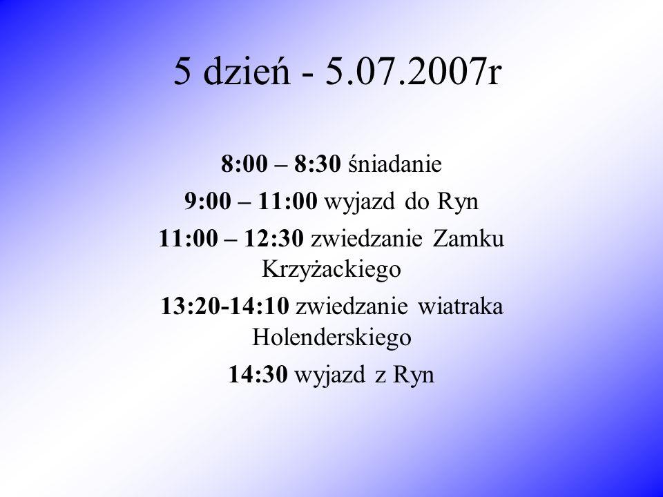 5 dzień - 5.07.2007r 8:00 – 8:30 śniadanie 9:00 – 11:00 wyjazd do Ryn