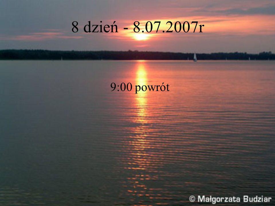 8 dzień - 8.07.2007r 9:00 powrót