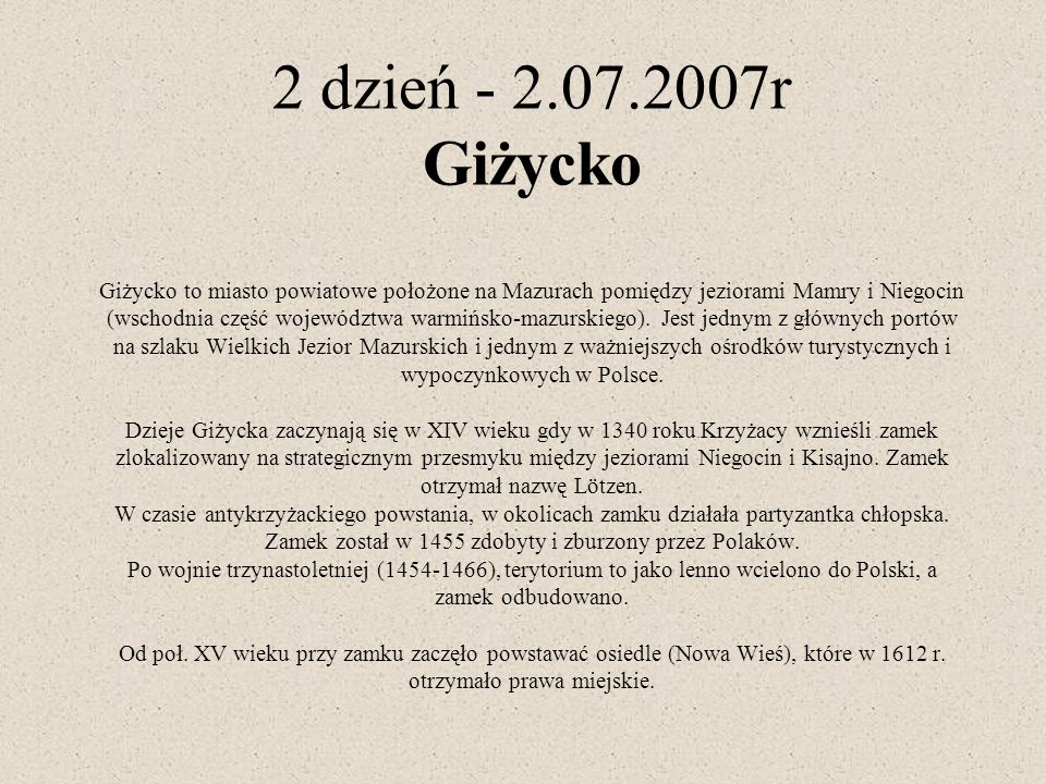 2 dzień - 2.07.2007r Giżycko Giżycko to miasto powiatowe położone na Mazurach pomiędzy jeziorami Mamry i Niegocin (wschodnia część województwa warmińsko-mazurskiego).