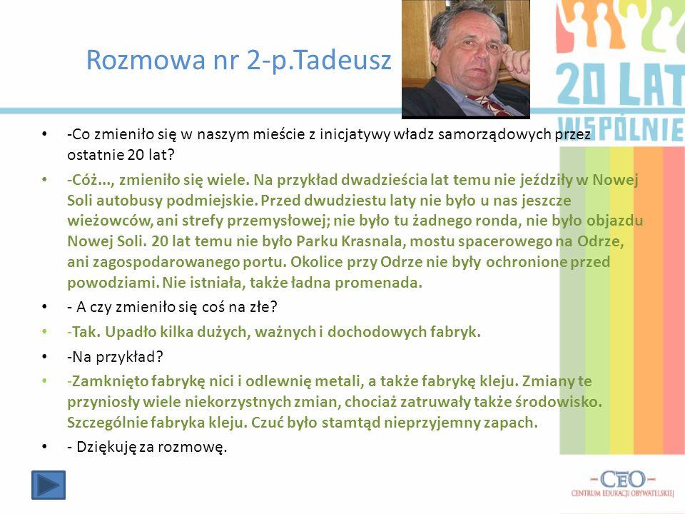 Rozmowa nr 2-p.Tadeusz -Co zmieniło się w naszym mieście z inicjatywy władz samorządowych przez ostatnie 20 lat