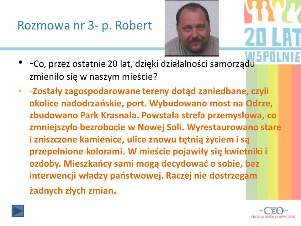 Rozmowa nr 3- p. Robert -Co, przez ostatnie 20 lat, dzięki działalności samorządu zmieniło się w naszym mieście