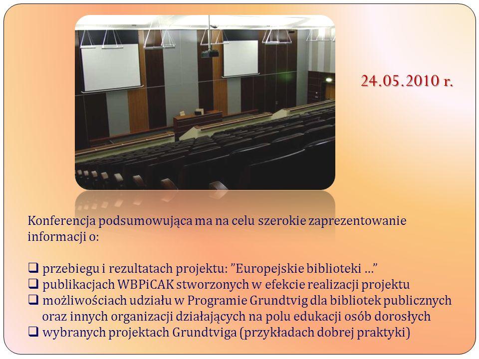 24.05.2010 r. Konferencja podsumowująca ma na celu szerokie zaprezentowanie. informacji o: