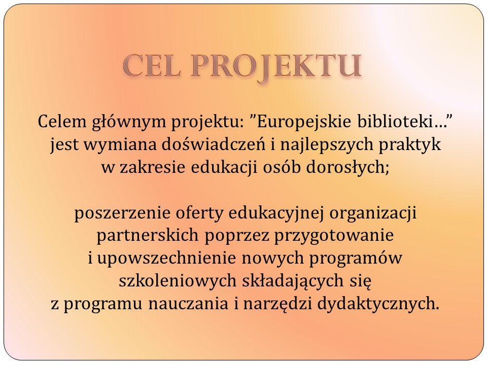 CEL PROJEKTU Celem głównym projektu: Europejskie biblioteki… jest wymiana doświadczeń i najlepszych praktyk w zakresie edukacji osób dorosłych;