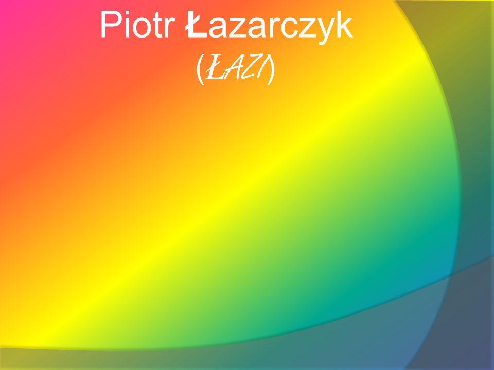 Piotr Łazarczyk (ŁAZI)