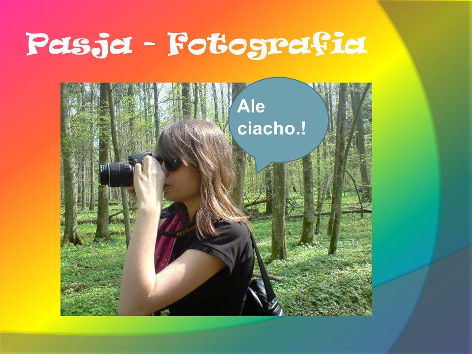 Pasja - Fotografia Ale ciacho.!