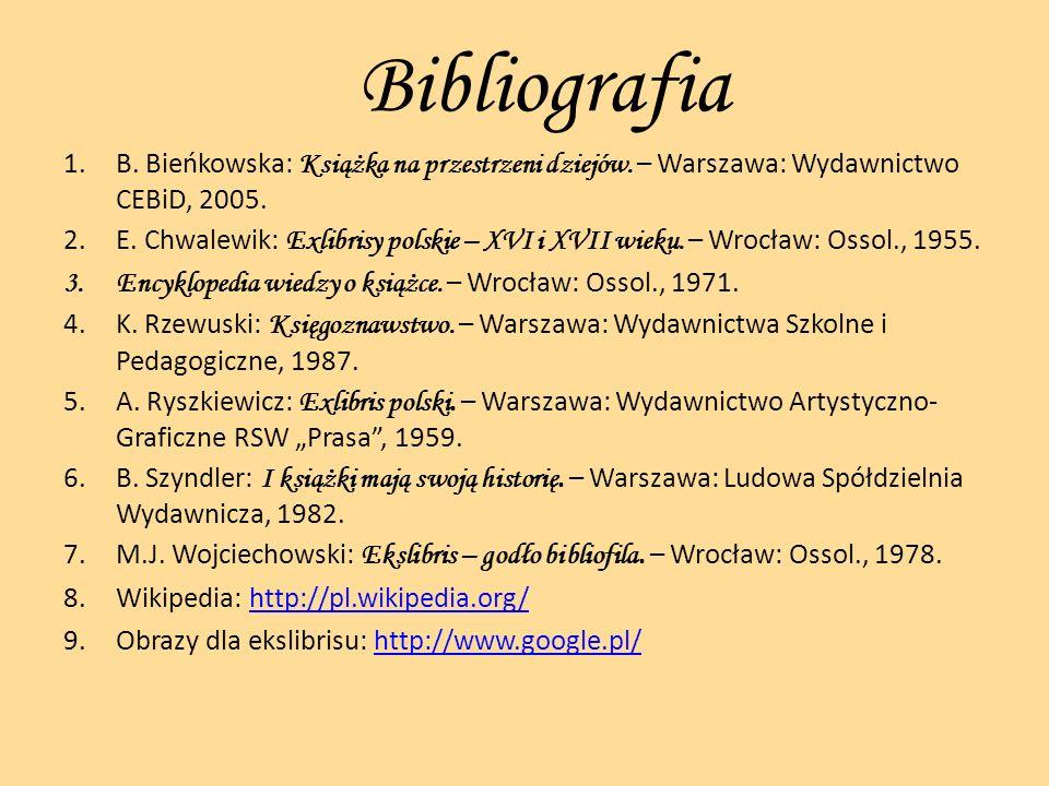 Bibliografia B. Bieńkowska: Książka na przestrzeni dziejów. – Warszawa: Wydawnictwo CEBiD, 2005.