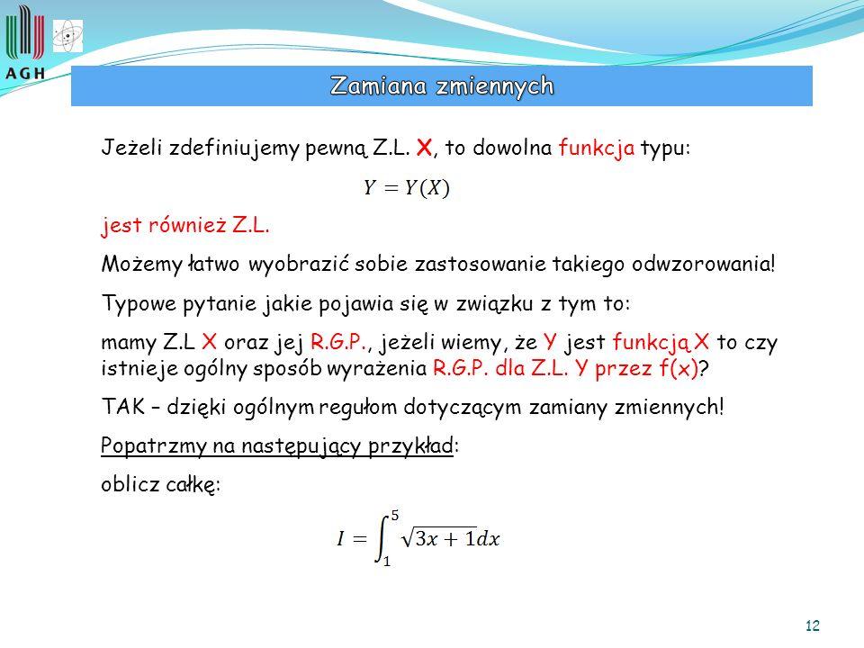Zamiana zmiennych Jeżeli zdefiniujemy pewną Z.L. X, to dowolna funkcja typu: jest również Z.L.