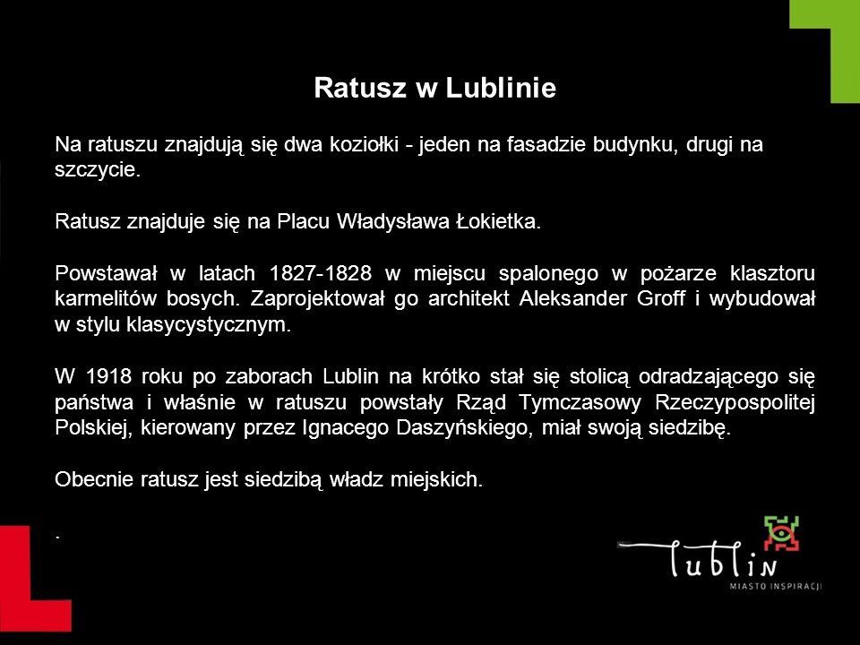 Ratusz w Lublinie Na ratuszu znajdują się dwa koziołki - jeden na fasadzie budynku, drugi na szczycie.
