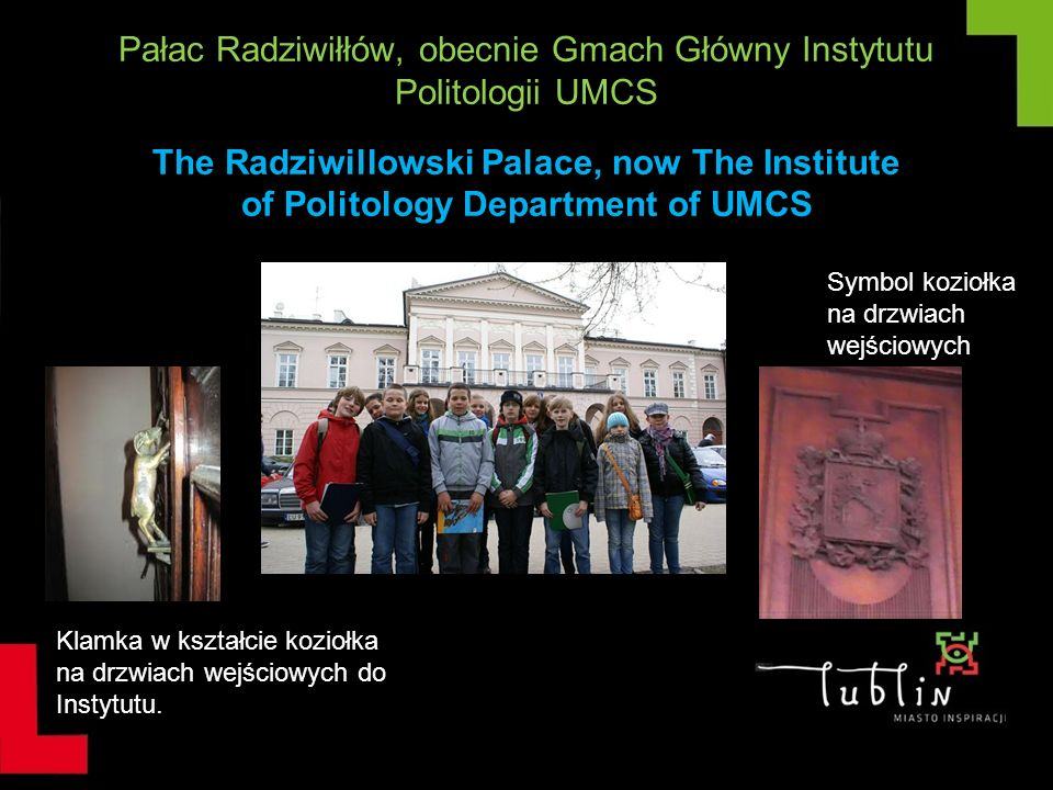 Pałac Radziwiłłów, obecnie Gmach Główny Instytutu Politologii UMCS The Radziwillowski Palace, now The Institute of Politology Department of UMCS