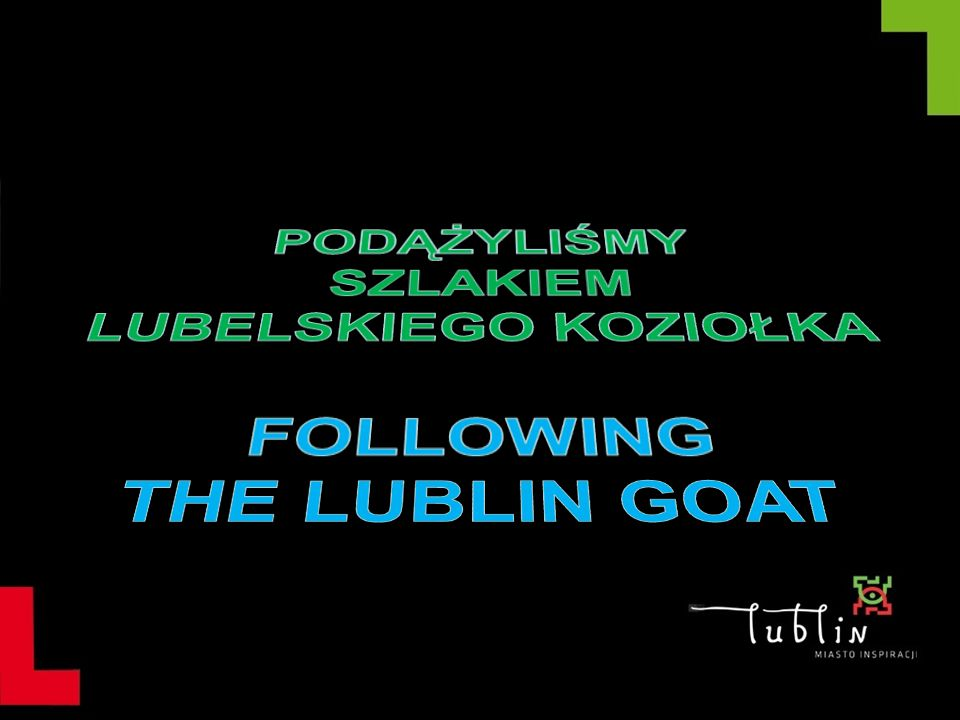 """""""ŚLADAMI LBELSKIEGO KOZIOŁKA 'FOLLOWING THE LUBLIN GOAT'"""
