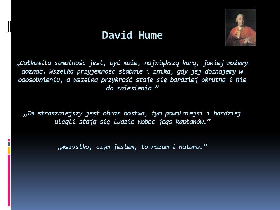 """David Hume """"Całkowita samotność jest, być może, największą karą, jakiej możemy doznać."""