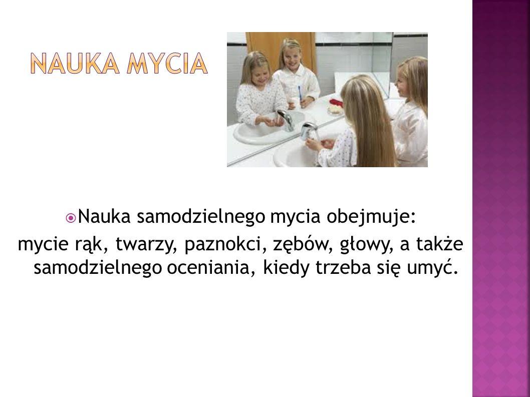 Nauka samodzielnego mycia obejmuje: