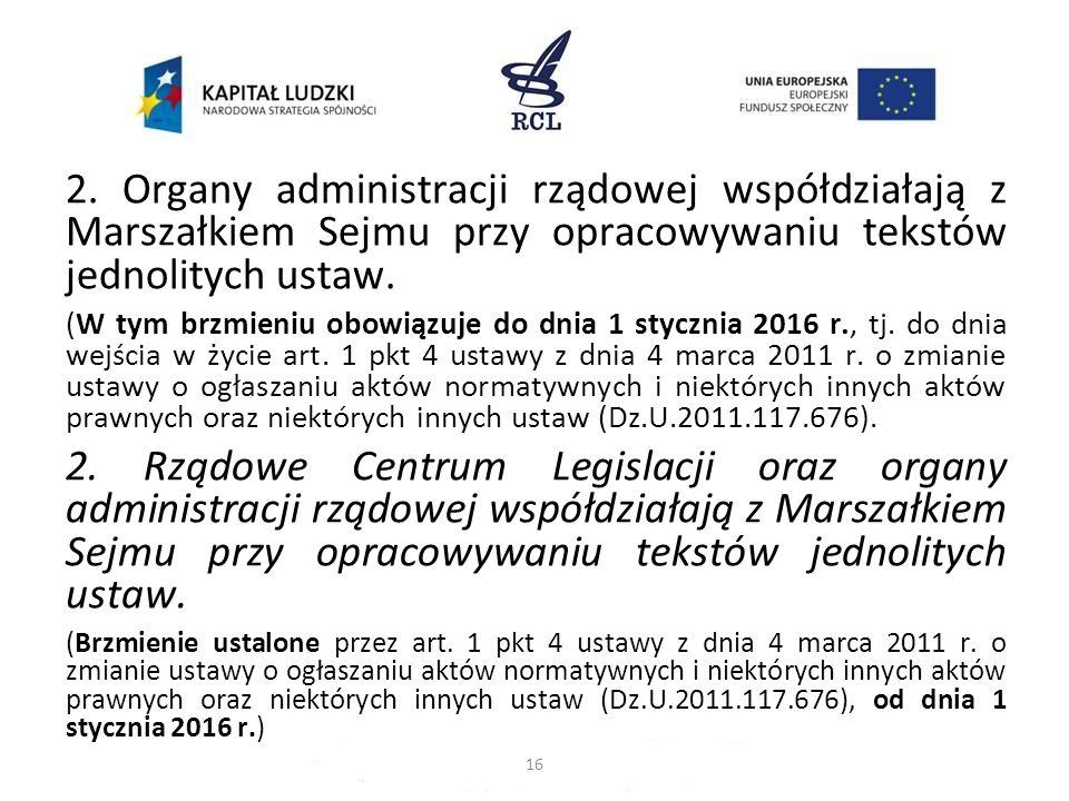 2. Organy administracji rządowej współdziałają z Marszałkiem Sejmu przy opracowywaniu tekstów jednolitych ustaw.