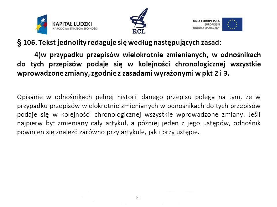 § 106. Tekst jednolity redaguje się według następujących zasad: