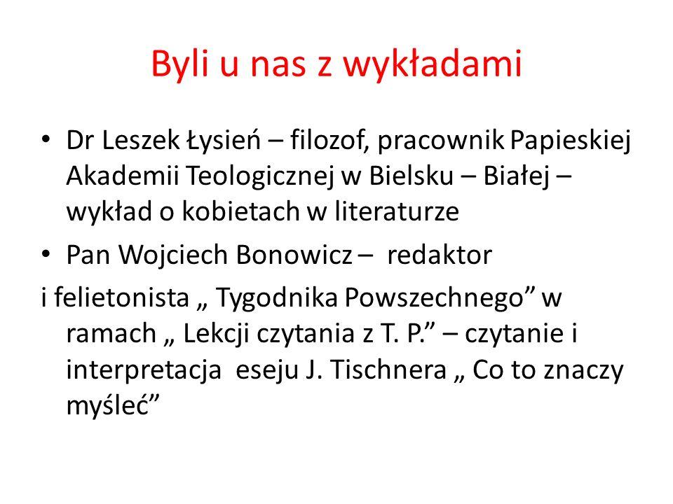 Byli u nas z wykładami Dr Leszek Łysień – filozof, pracownik Papieskiej Akademii Teologicznej w Bielsku – Białej – wykład o kobietach w literaturze.