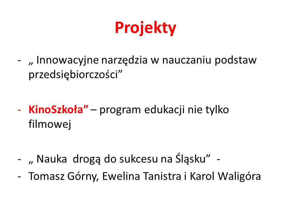 """Projekty """" Innowacyjne narzędzia w nauczaniu podstaw przedsiębiorczości KinoSzkoła – program edukacji nie tylko filmowej."""