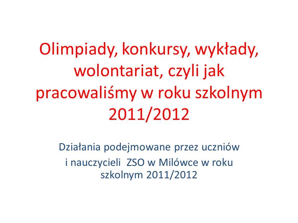 Olimpiady, konkursy, wykłady, wolontariat, czyli jak pracowaliśmy w roku szkolnym 2011/2012