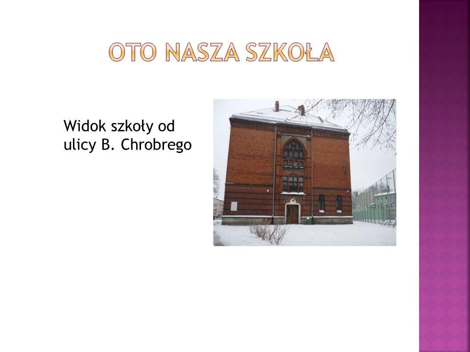 Oto nasza szkoła Widok szkoły od ulicy B. Chrobrego