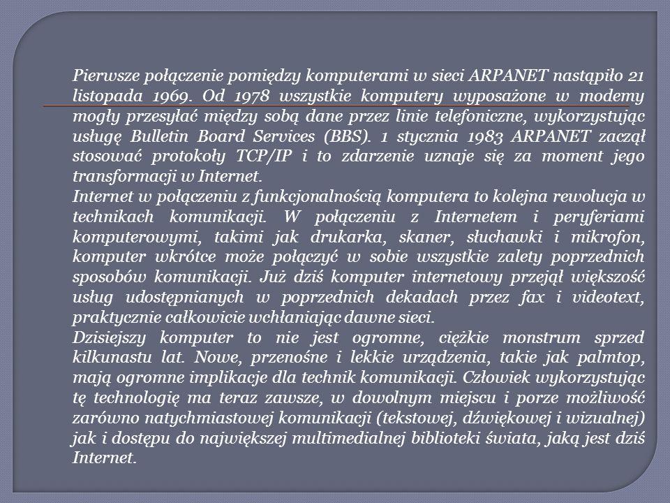 Pierwsze połączenie pomiędzy komputerami w sieci ARPANET nastąpiło 21 listopada 1969. Od 1978 wszystkie komputery wyposażone w modemy mogły przesyłać między sobą dane przez linie telefoniczne, wykorzystując usługę Bulletin Board Services (BBS). 1 stycznia 1983 ARPANET zaczął stosować protokoły TCP/IP i to zdarzenie uznaje się za moment jego transformacji w Internet.
