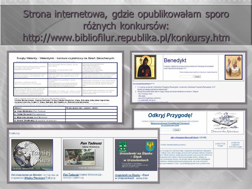 Strona internetowa, gdzie opublikowałam sporo różnych konkursów: http://www.bibliofilur.republika.pl/konkursy.htm