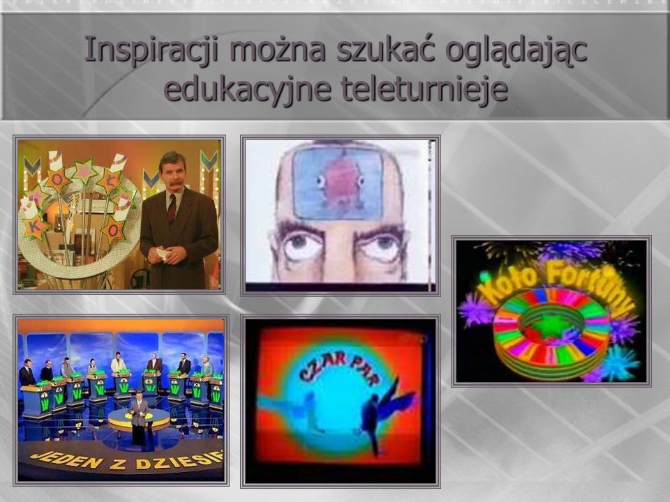 Inspiracji można szukać oglądając edukacyjne teleturnieje
