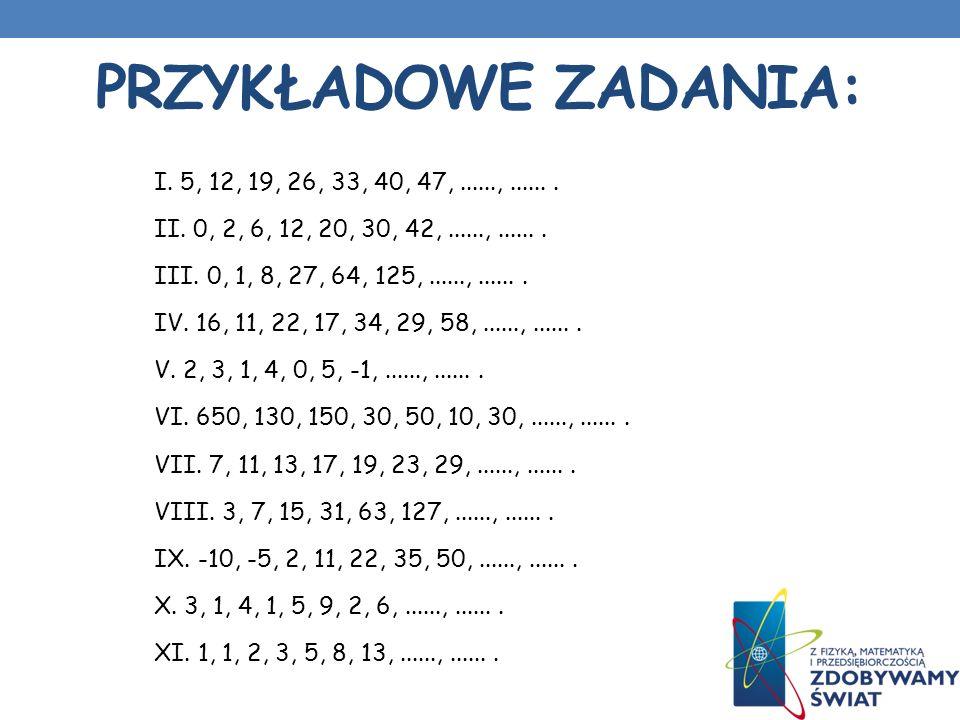 Przykładowe zadania: II. 0, 2, 6, 12, 20, 30, 42, ......, ...... .
