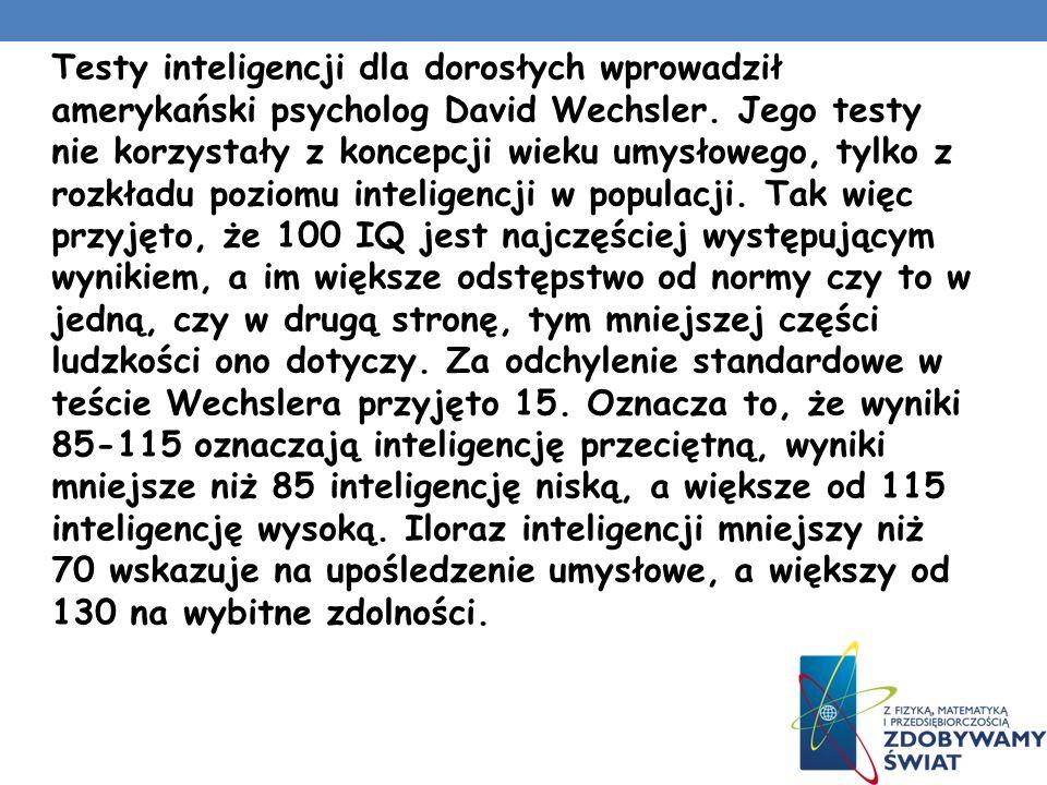 Testy inteligencji dla dorosłych wprowadził amerykański psycholog David Wechsler.