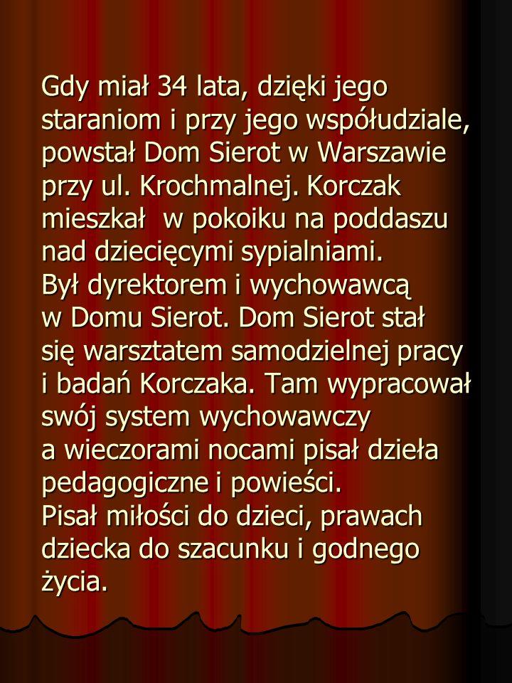 Gdy miał 34 lata, dzięki jego staraniom i przy jego współudziale, powstał Dom Sierot w Warszawie przy ul.
