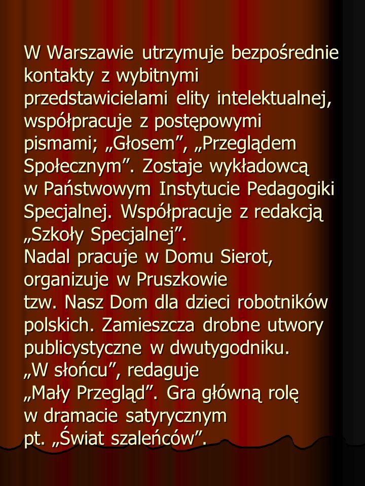 """W Warszawie utrzymuje bezpośrednie kontakty z wybitnymi przedstawicielami elity intelektualnej, współpracuje z postępowymi pismami; """"Głosem , """"Przeglądem Społecznym ."""