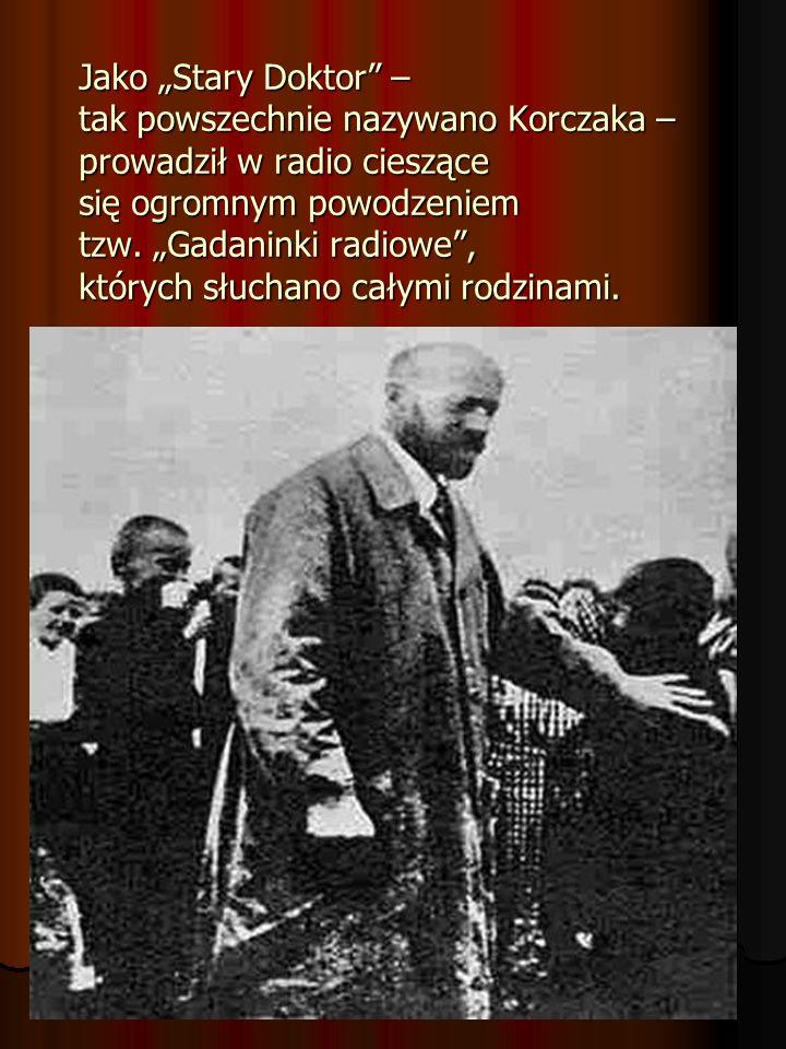 """Jako """"Stary Doktor – tak powszechnie nazywano Korczaka – prowadził w radio cieszące się ogromnym powodzeniem tzw."""