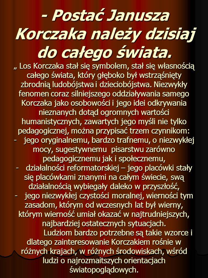 - Postać Janusza Korczaka należy dzisiaj do całego świata