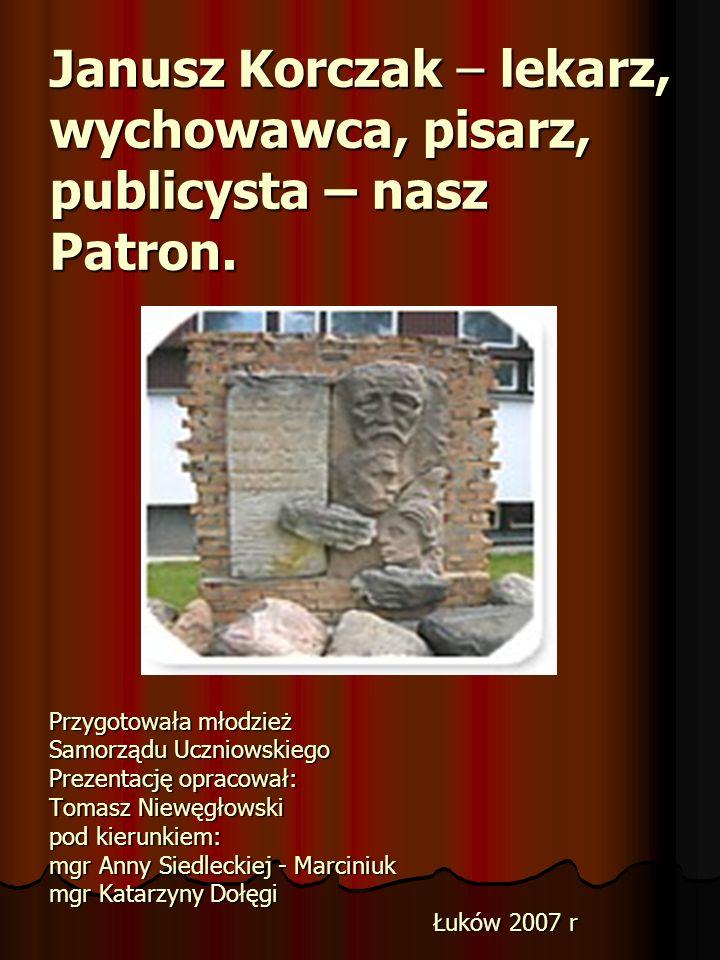 Janusz Korczak – lekarz, wychowawca, pisarz, publicysta – nasz Patron