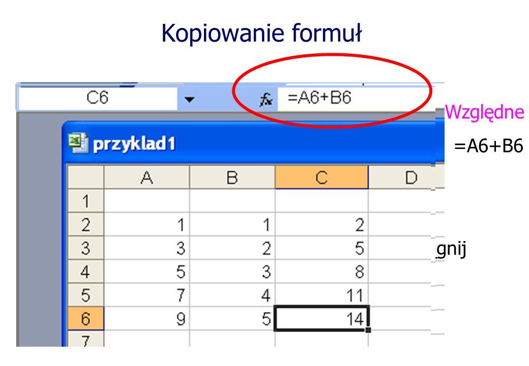 Kopiowanie formuł Względne =A6+B6 ciągnij