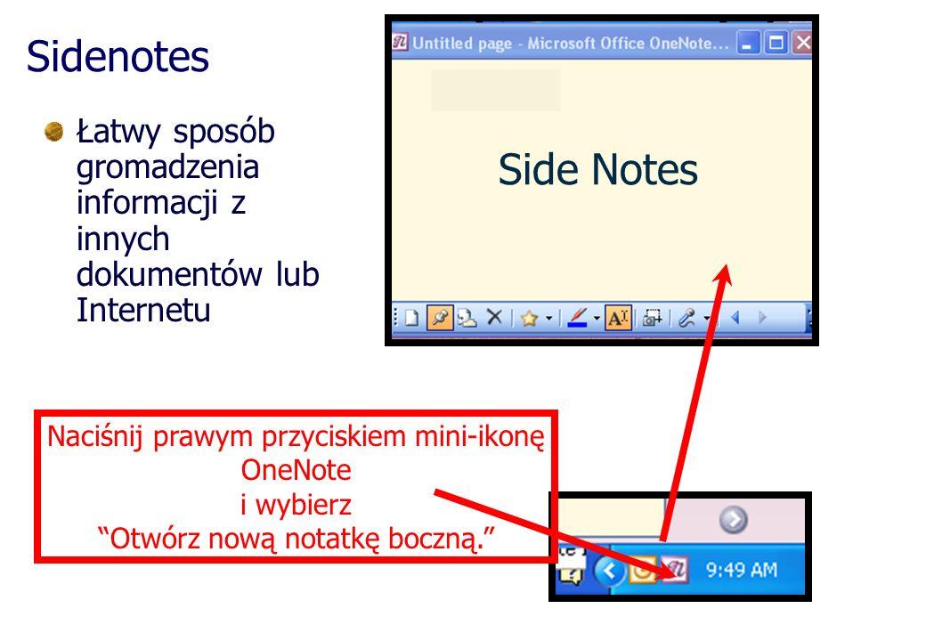 Sidenotes Łatwy sposób gromadzenia informacji z innych dokumentów lub Internetu. Side Notes. Naciśnij prawym przyciskiem mini-ikonę OneNote.