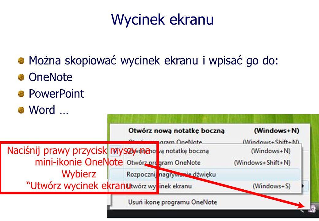 Wycinek ekranu Można skopiować wycinek ekranu i wpisać go do: OneNote