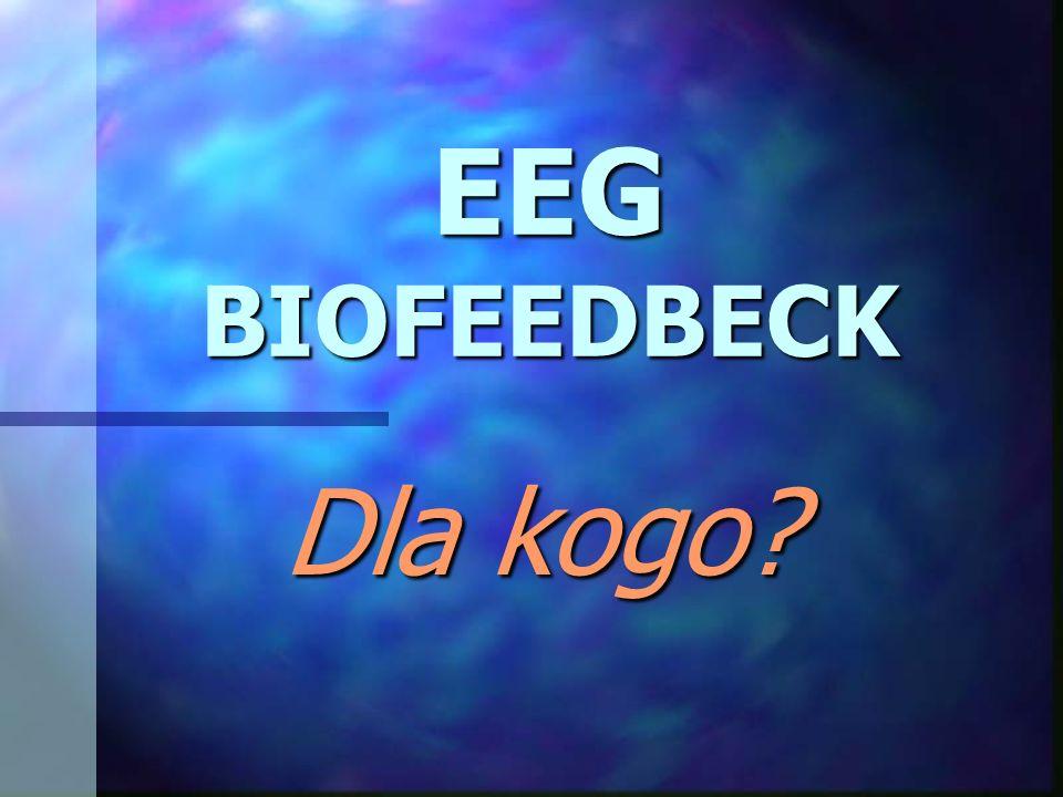EEG BIOFEEDBECK Dla kogo